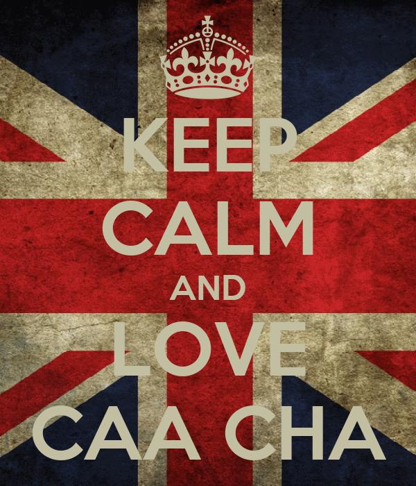 KEEP CALM AND LOVE CAA CHA