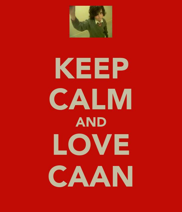 KEEP CALM AND LOVE CAAN