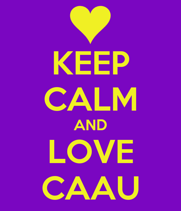 KEEP CALM AND LOVE CAAU