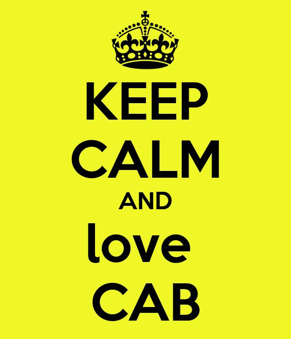 KEEP CALM AND love  CAB