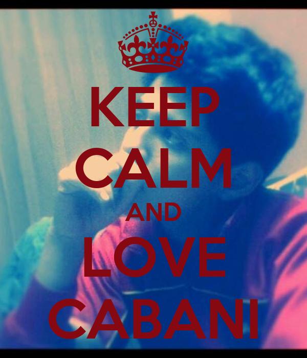 KEEP CALM AND LOVE CABANI