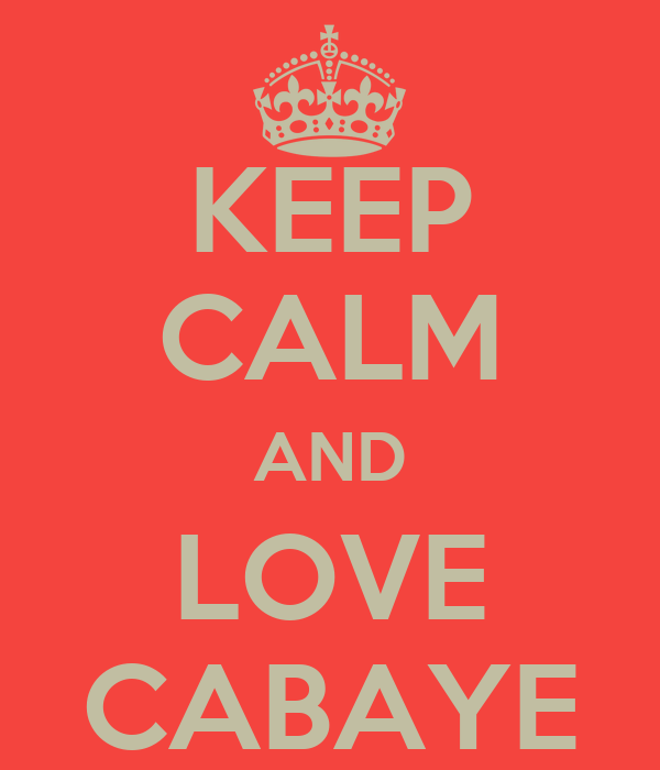 KEEP CALM AND LOVE CABAYE
