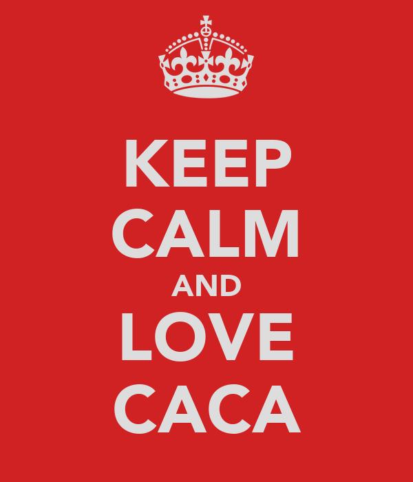 KEEP CALM AND LOVE CACA