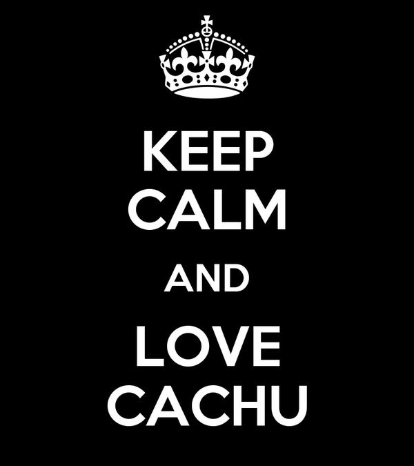 KEEP CALM AND LOVE CACHU