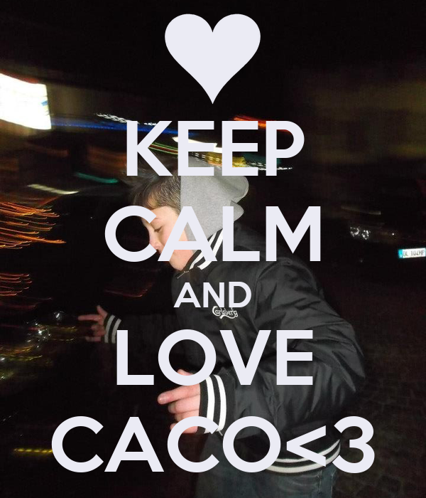 KEEP CALM AND LOVE CACO<3