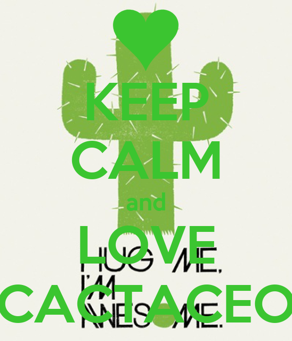 KEEP CALM and LOVE CACTACEO