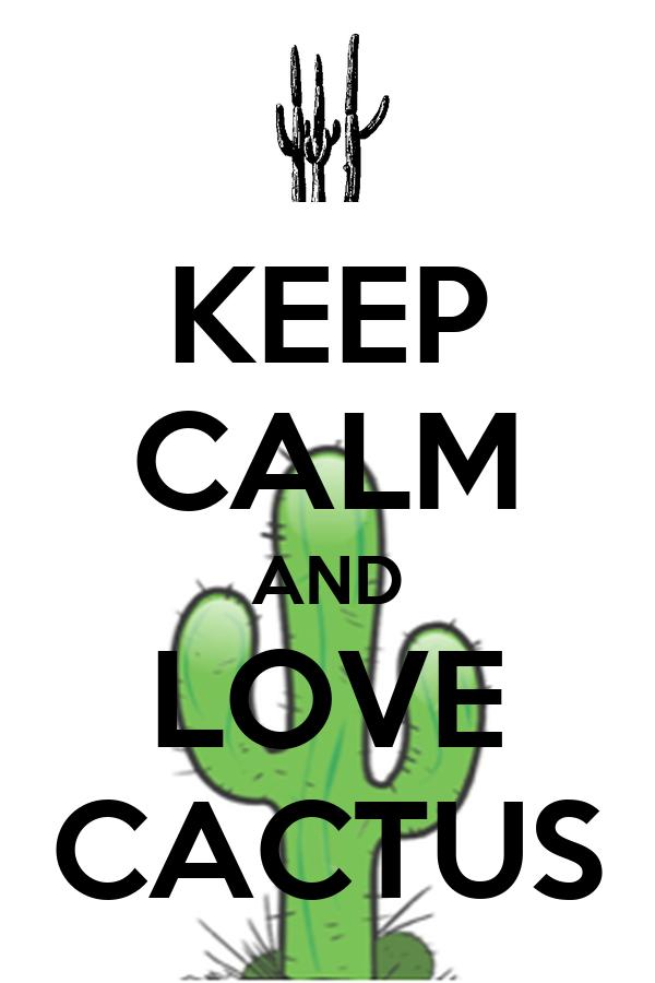 KEEP CALM AND LOVE CACTUS