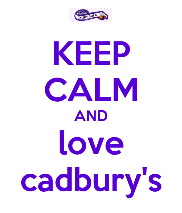 KEEP CALM AND love cadbury's