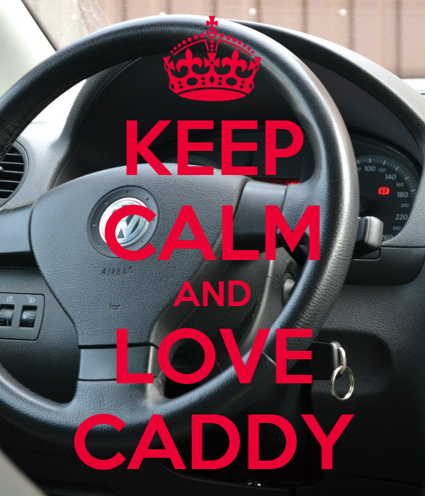 KEEP CALM AND LOVE CADDY