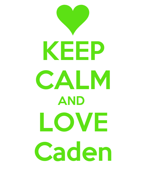 KEEP CALM AND  LOVE Caden