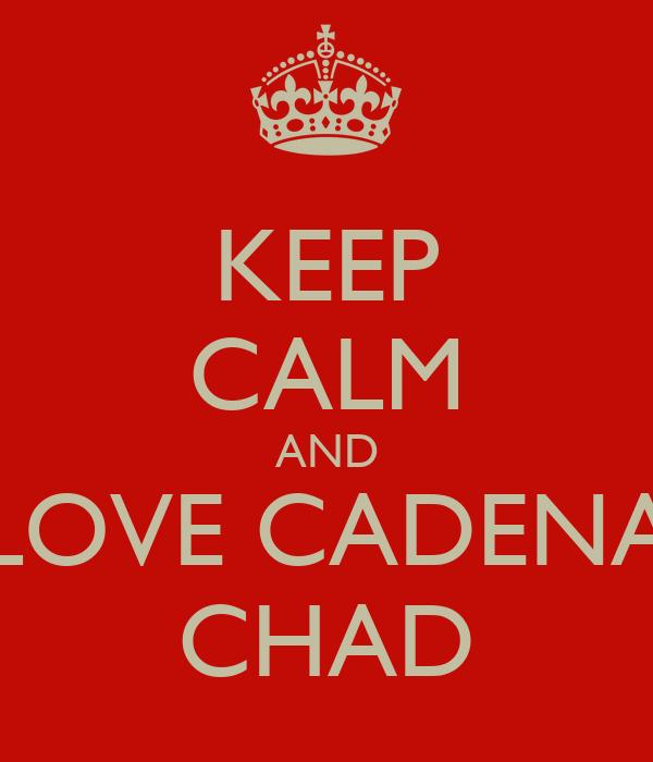 KEEP CALM AND LOVE CADENA CHAD