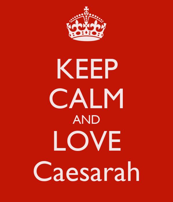 KEEP CALM AND LOVE Caesarah