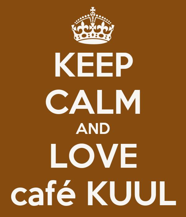 KEEP CALM AND LOVE café KUUL