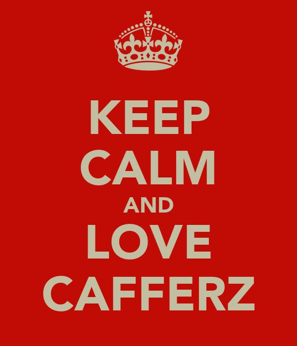 KEEP CALM AND LOVE CAFFERZ