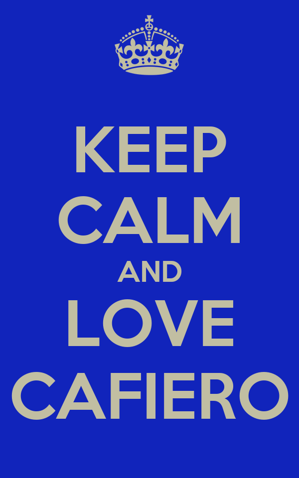 KEEP CALM AND LOVE CAFIERO