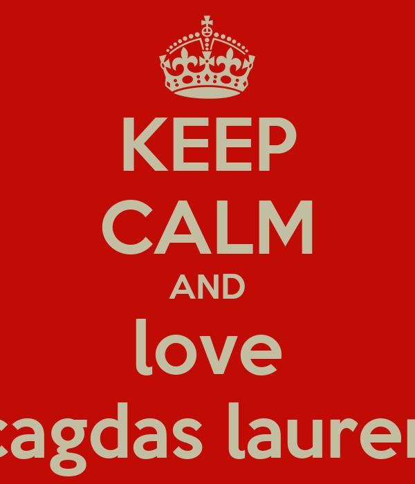 KEEP CALM AND love cagdas lauren