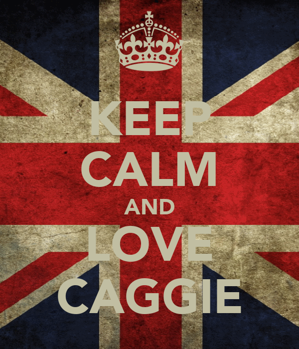 KEEP CALM AND LOVE CAGGIE