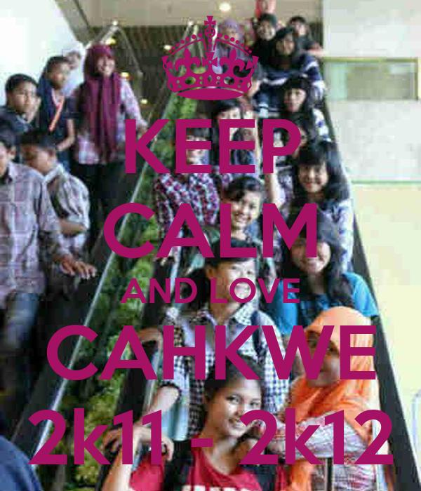 KEEP CALM AND LOVE CAHKWE 2k11 - 2k12