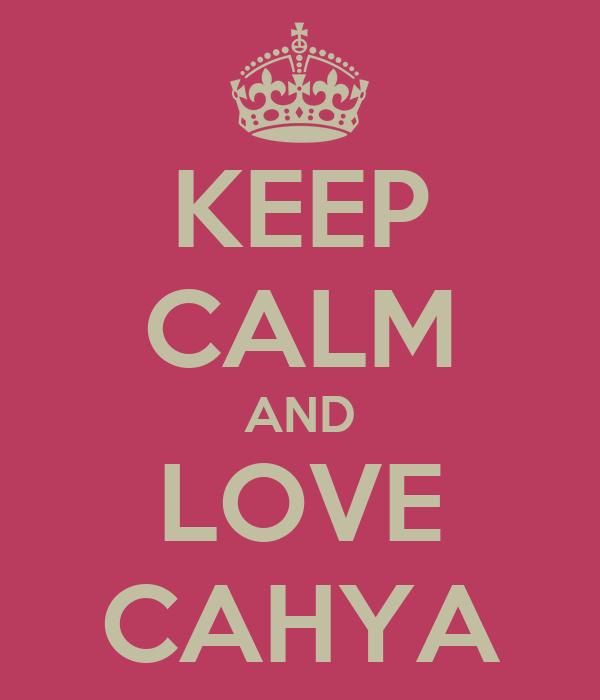 KEEP CALM AND LOVE CAHYA