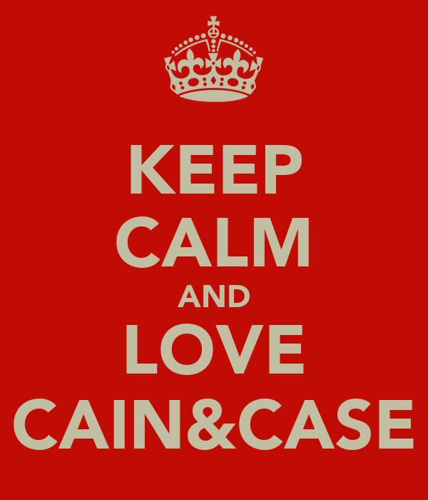 KEEP CALM AND LOVE CAIN&CASE