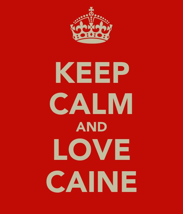 KEEP CALM AND LOVE CAINE