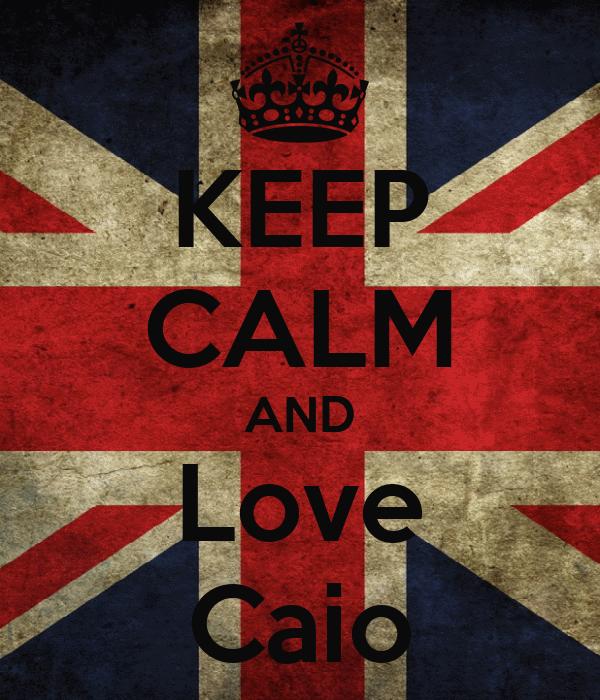 KEEP CALM AND Love Caio