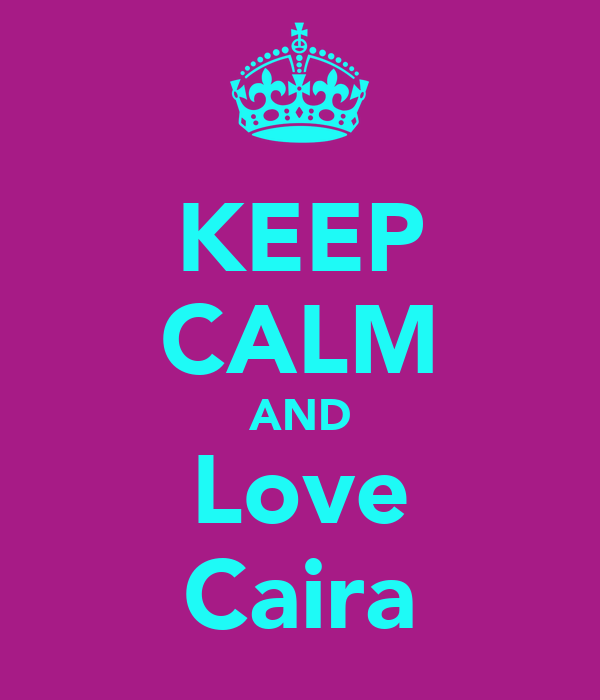 KEEP CALM AND Love Caira