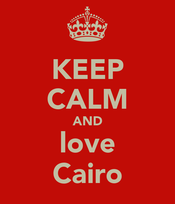 KEEP CALM AND love Cairo