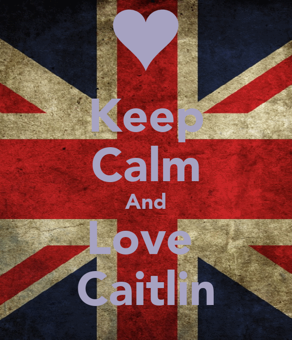 Keep Calm And Love  Caitlin