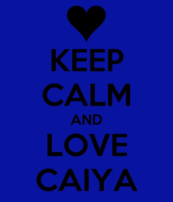 KEEP CALM AND LOVE CAIYA