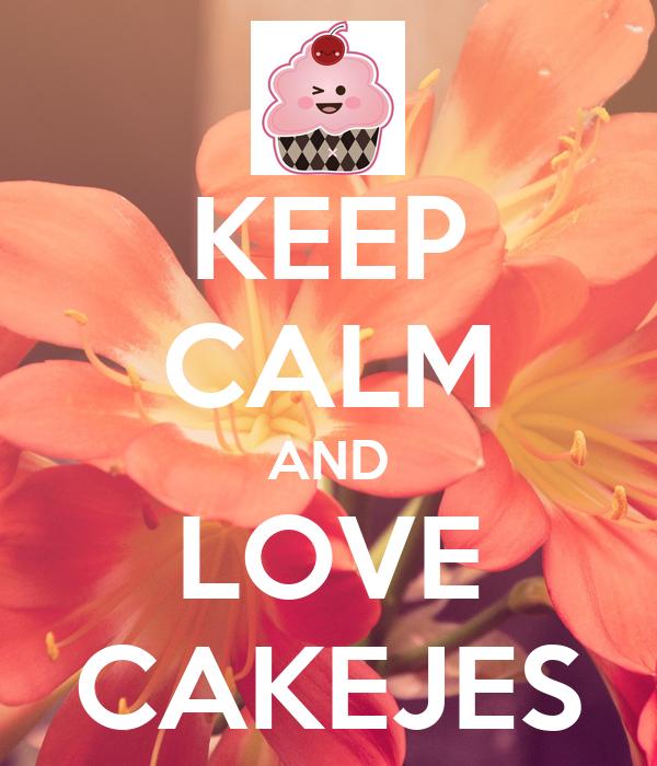 KEEP CALM AND LOVE CAKEJES