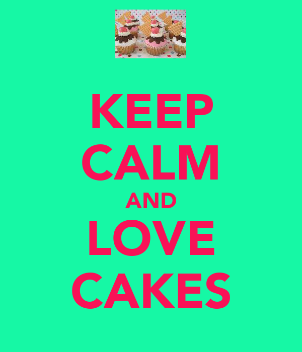 KEEP CALM AND LOVE CAKES