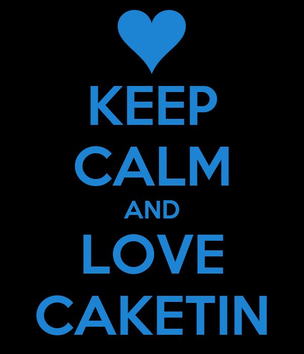 KEEP CALM AND LOVE CAKETIN