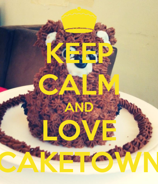 KEEP CALM AND LOVE CAKETOWN