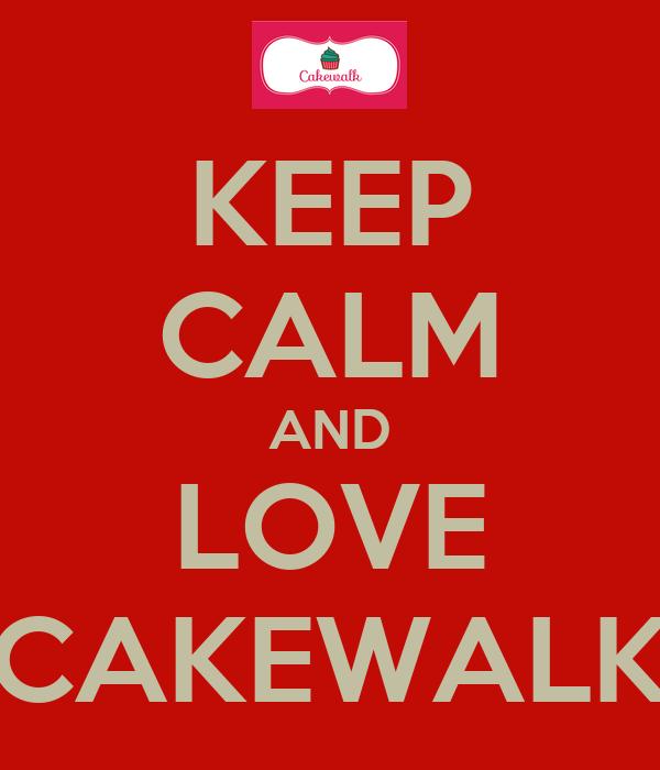 KEEP CALM AND LOVE CAKEWALK