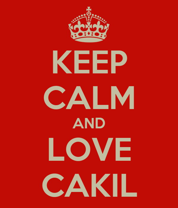 KEEP CALM AND LOVE CAKIL