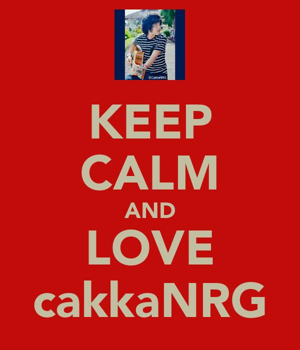 KEEP CALM AND LOVE cakkaNRG