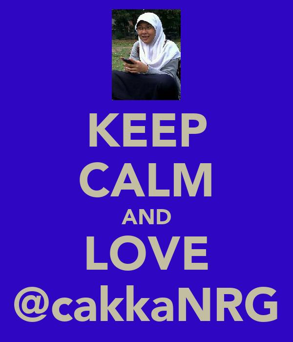 KEEP CALM AND LOVE @cakkaNRG