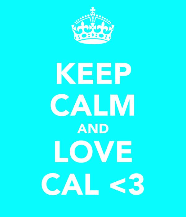 KEEP CALM AND LOVE CAL <3