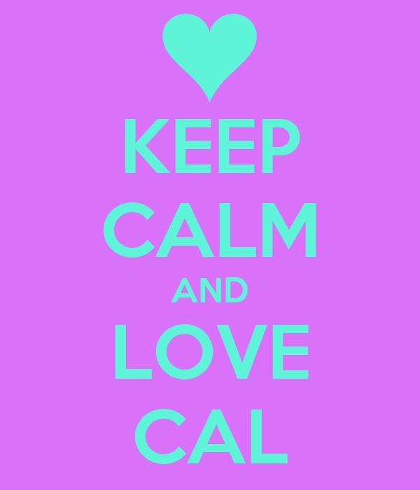 KEEP CALM AND LOVE CAL