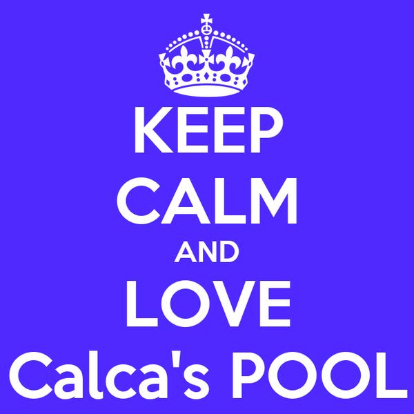 KEEP CALM AND LOVE Calca's POOL