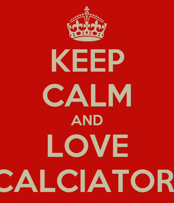 KEEP CALM AND LOVE CALCIATORI