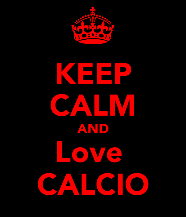 KEEP CALM AND Love  CALCIO