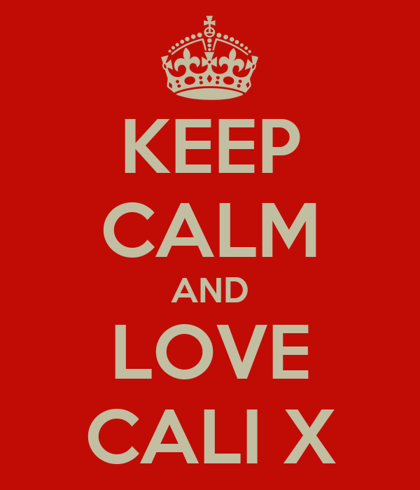 KEEP CALM AND LOVE CALI X