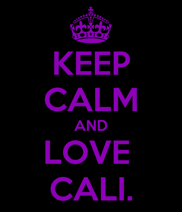 KEEP CALM AND LOVE  CALI.