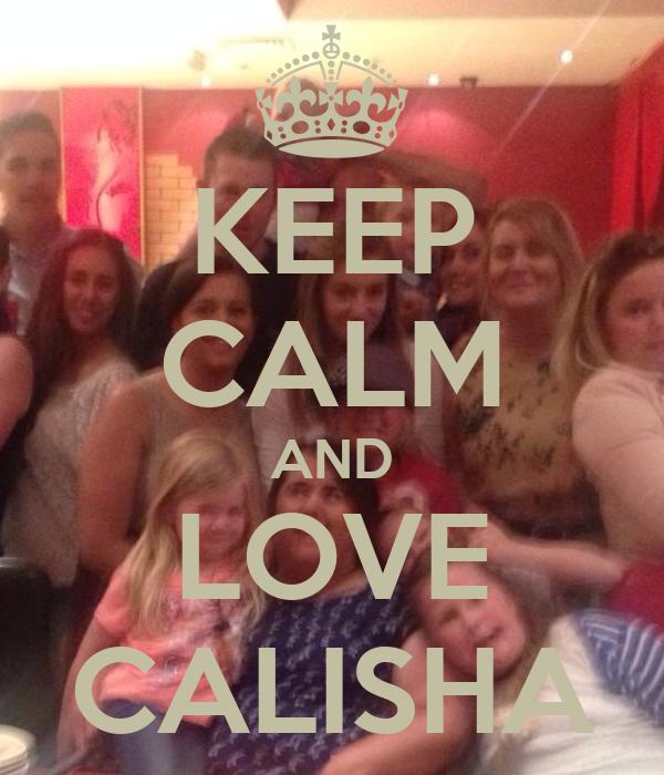 KEEP CALM AND LOVE CALISHA