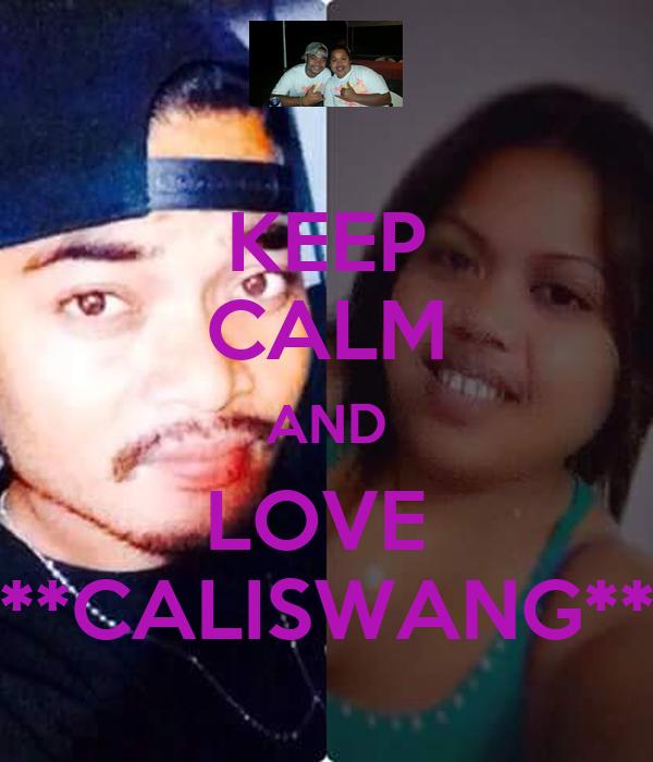 KEEP CALM AND LOVE  **CALISWANG**