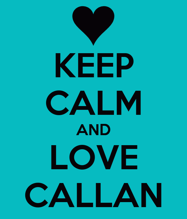 KEEP CALM AND LOVE CALLAN