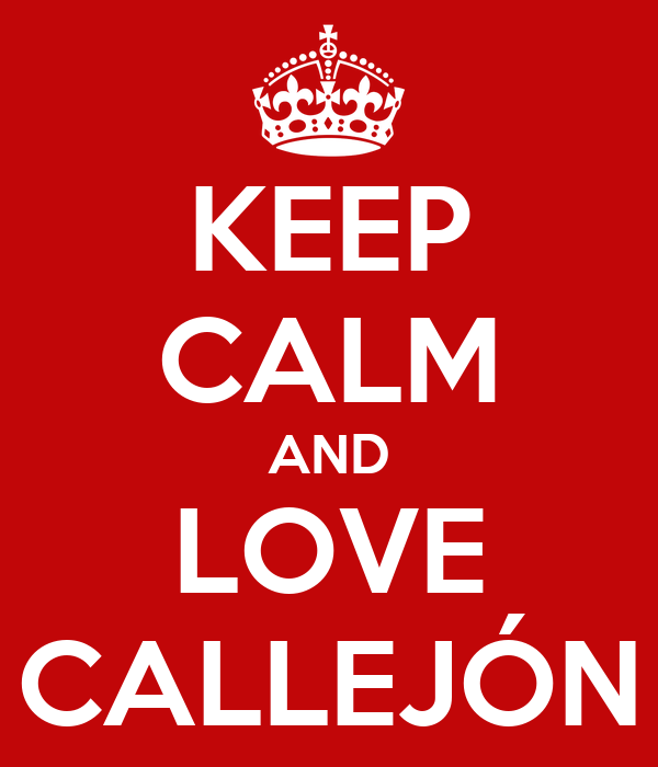 KEEP CALM AND LOVE CALLEJÓN