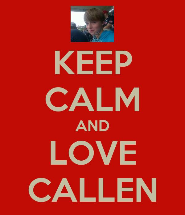 KEEP CALM AND LOVE CALLEN